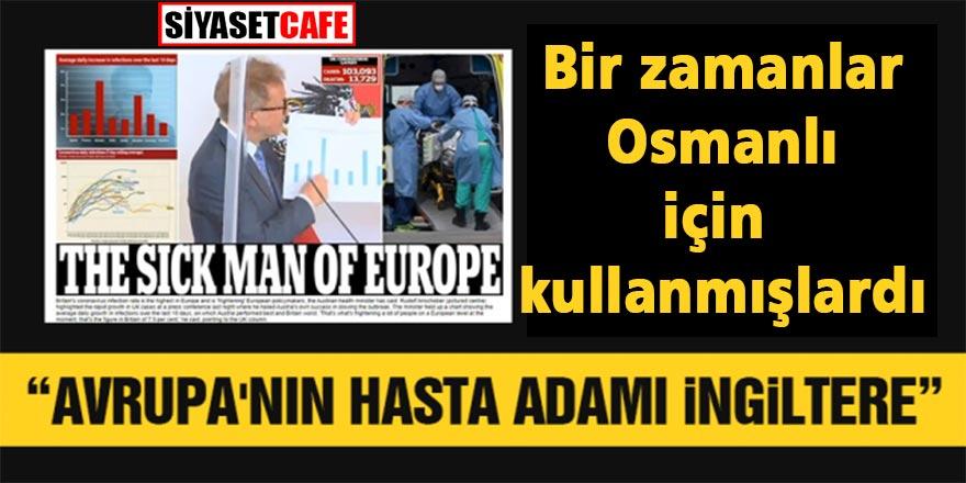 """Bir zamanlar Osmanlı için kullanmışlardı: """"Hasta Adam"""" İngiltere"""