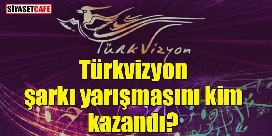 Türkvizyon şarkı yarışmasını kim kazandı?