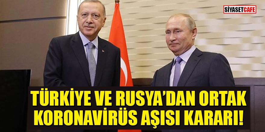 Türkiye ve Rusya'dan ortak koronavirüs aşısı kararı!