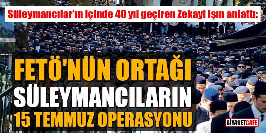 Süleymancılar'ın içinde 40 yıl geçiren Zekayi Işın anlattı: FETÖ'nün ortağı Süleymancıların 15 Temmuz operasyonu