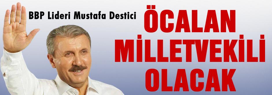 Destici Öcalan Milletvekili olacak