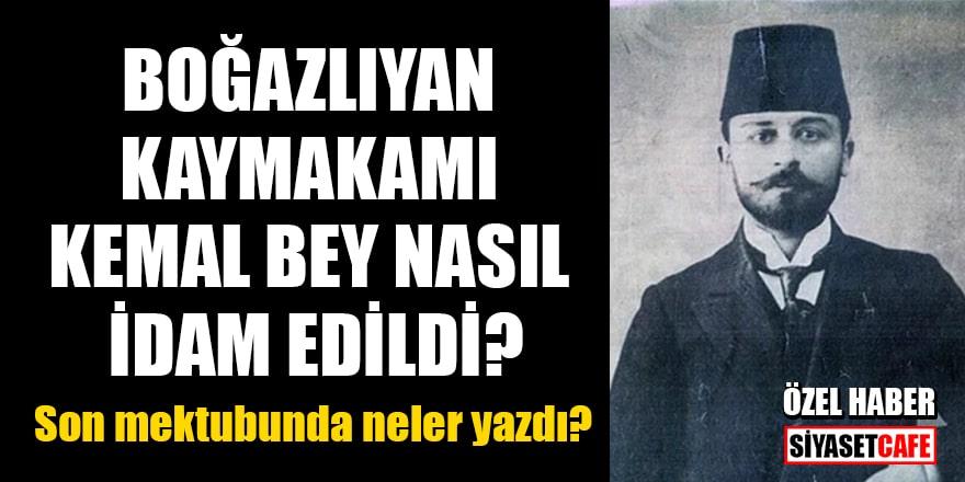 Boğazlıyan Kaymakamı Kemal Bey nasıl idam edildi? Son mektubunda neler yazdı?