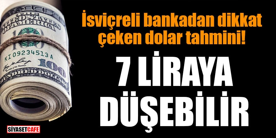 İsviçreli bankadan dikkat çeken dolar tahmini: 7 liraya düşebilir