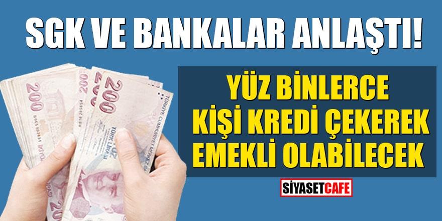 SGK ve bankalar anlaştı! Yüz binlerce kişi kredi çekerek emekli olabilecek