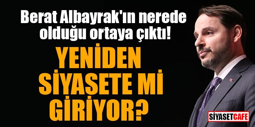 Berat Albayrak'ın nerede olduğu ortaya çıktı! Yeniden siyasete mi giriyor?