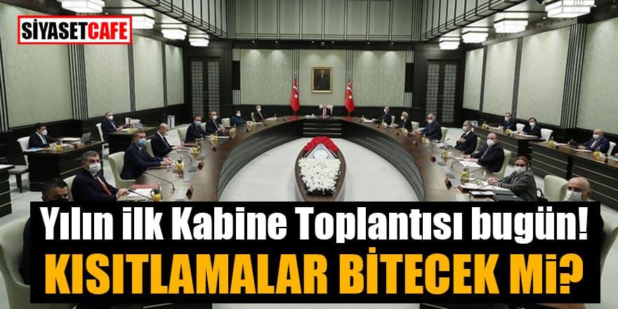 Yılın ilk Kabine Toplantısı bugün! Kısıtlamalar bitecek mi?