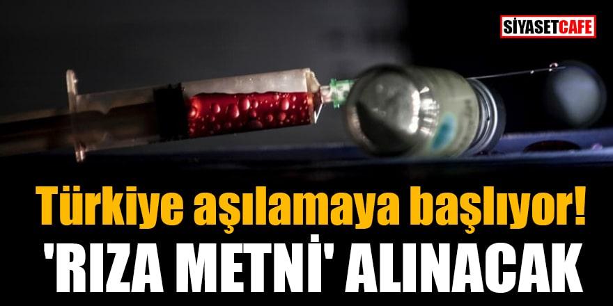 Türkiye aşılamaya başlıyor! 'Rıza metni' alınacak
