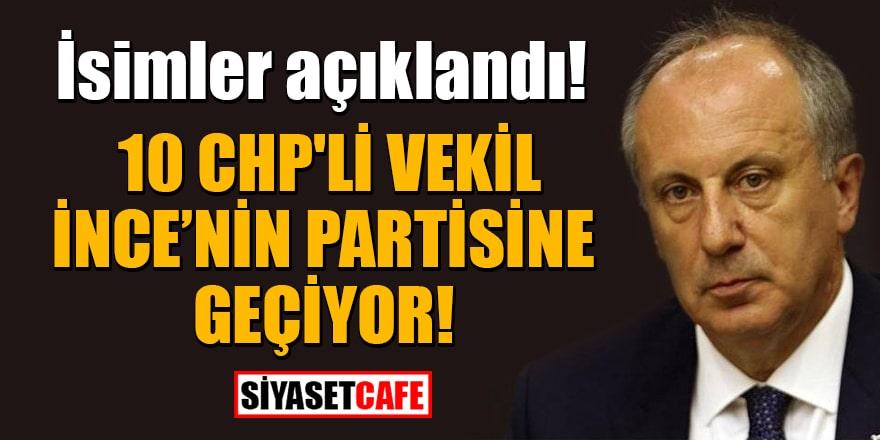 İsimler açıklandı! 10 CHP'li vekil Muharrem İnce'nin partisine geçiyor