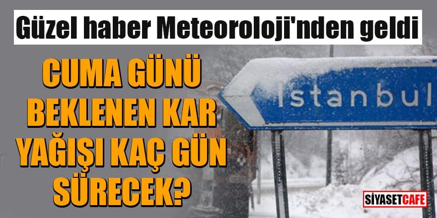 Cuma günü beklenen kar yağışı kaç gün sürecek?Güzel haber Meteoroloji'nden geldi