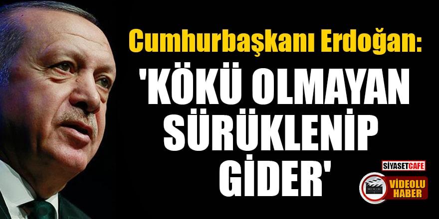Cumhurbaşkanı Erdoğan'dan önemli açıklamalar! 'Kökü olmayan sürüklenip gider'