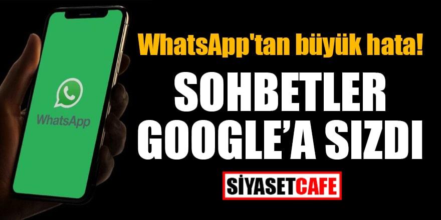 WhatsApp'tan büyük hata! Sohbetler Google'a sızdı