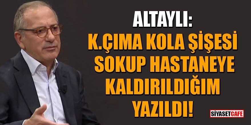 Fatih Altaylı: K.çıma kola şişesi sokup hastaneye kaldırıldığım yazıldı