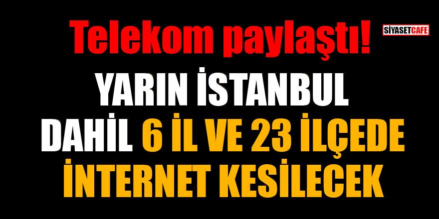 15 Ocak 2021'de İstanbul dahil 6 İl ve 23 İlçede internet kesilecek