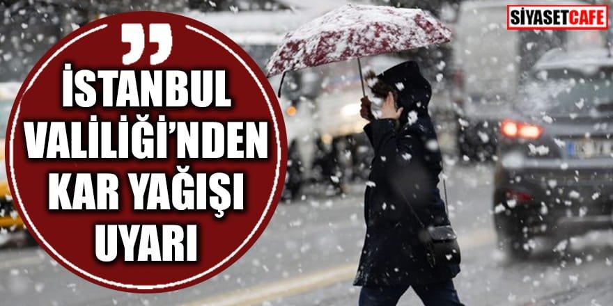Aman dikkat: İstanbul Valiliği'nden kar yağışı uyarısı