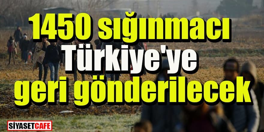 1450 sığınmacı Türkiye'ye geri gönderilecek