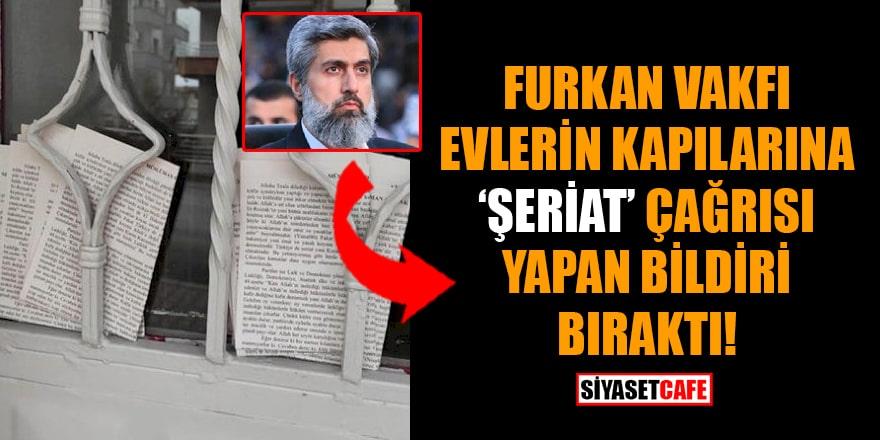 'Furkan Vakfı evlerin kapılarına 'şeriat' çağrısı yapan bildiri bıraktı' iddiası!