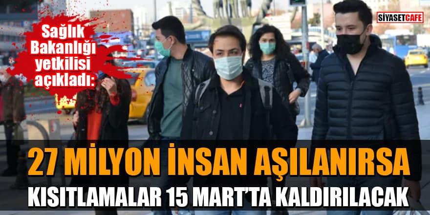 Sağlık Bakanlığı yetkilisi açıkladı:'27 milyon insan aşılanırsa kısıtlamalar 15 Mart'takaldırılacak'