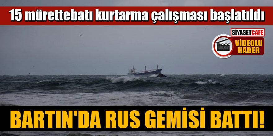 Bartın'da Rus gemisi battı! 15 mürettebatı kurtarma çalışması başlatıldı