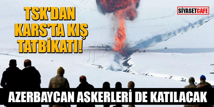 TSK'dan Kars'ta kış tatbikatı! Azerbaycan askerleri de katılacak