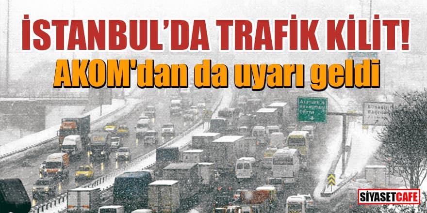 İstanbul'da trafik kilit! AKOM'dan da uyarı geldi