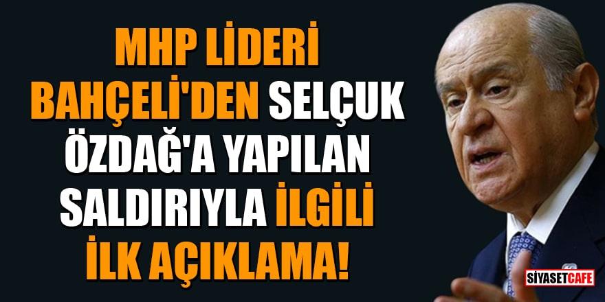 MHP lideri Bahçeli'den Selçuk Özdağ'a yapılan saldırıyla ilgili ilk açıklama!