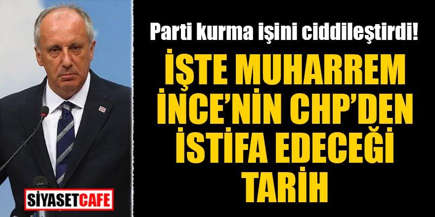 Parti kurma işini ciddileştirdi! İşte Muharrem İnce'nin CHP'den istifa edeceği tarih