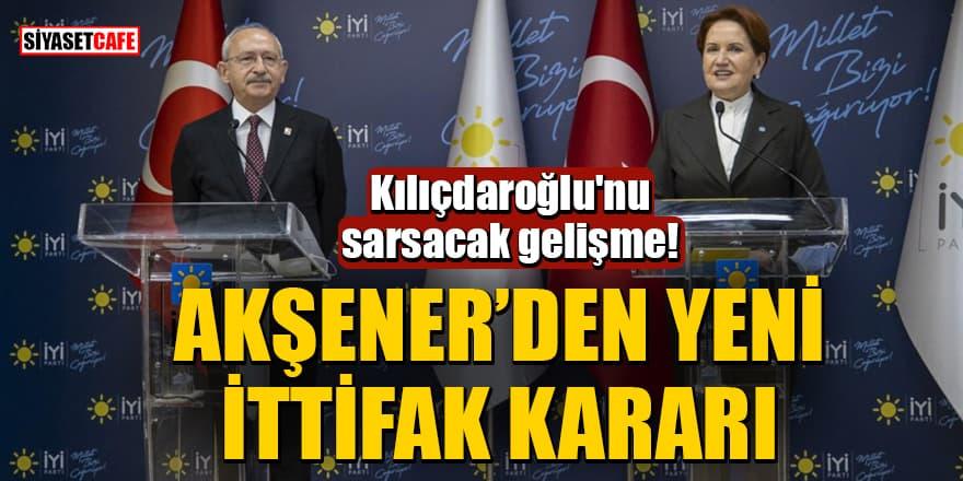 Kılıçdaroğlu'nu sarsacak gelişme! Akşener'den yeni ittifak kararı
