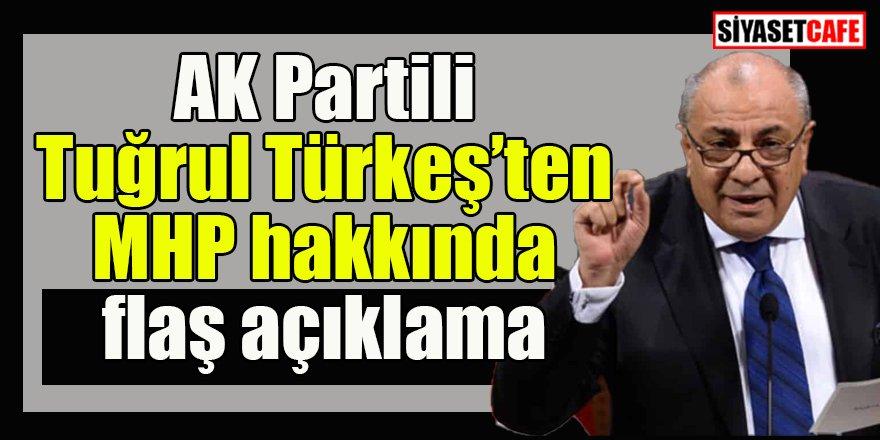 AK Partili Tuğrul Türkeş'ten MHP hakkında flaş açıklama