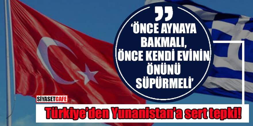 Türkiye'den Yunanistan'a sert tepki: Önce aynaya baksınlar