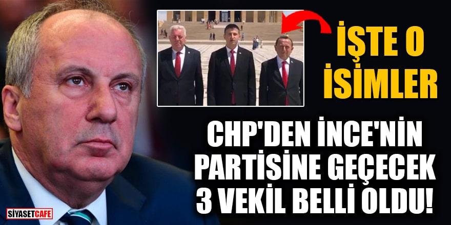 CHP'den İnce'nin partisine geçecek 3 milletvekili belli oldu! İşte o isimler