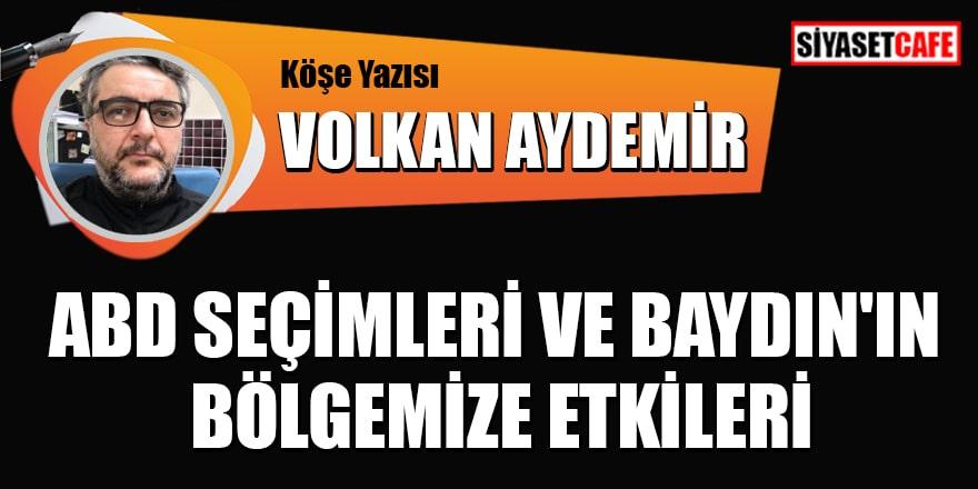 Volkan Aydemir yazdı: ABD seçimleri ve Baydın'ın bölgemize etkileri