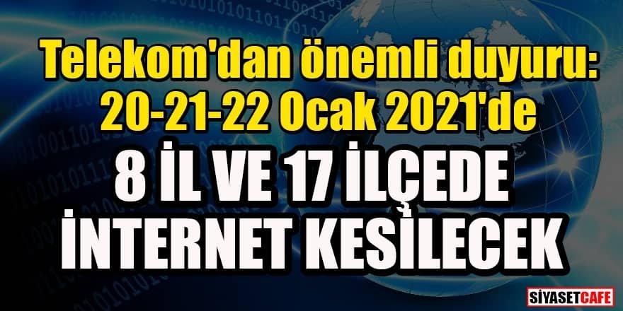 Telekom'dan önemli duyuru: 20-21-22 Ocak 2021'de 8 İl ve 17 ilçede internet kesilecek