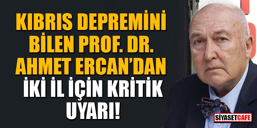Kıbrıs depremini bilen Prof. Dr. Ahmet Ercan'dan iki il için kritik uyarı!