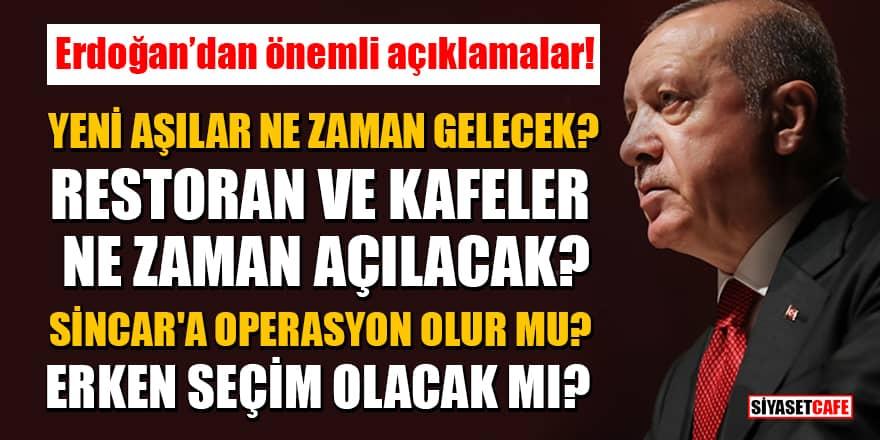 Erdoğan açıkladı: Yeni aşılar ne zaman gelecek? Restoran ve kafeler açılacak mı?