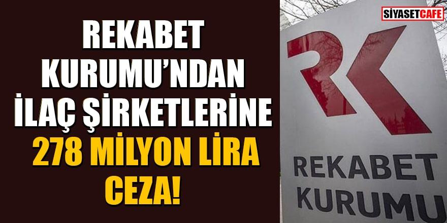 Rekabet Kurumu'ndan ilaç şirketlerine 278 milyon lira ceza!
