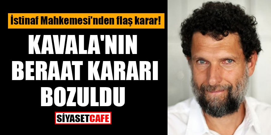 İstinaf Mahkemesi'nden flaş karar! Kavala'nın beraat kararı bozuldu
