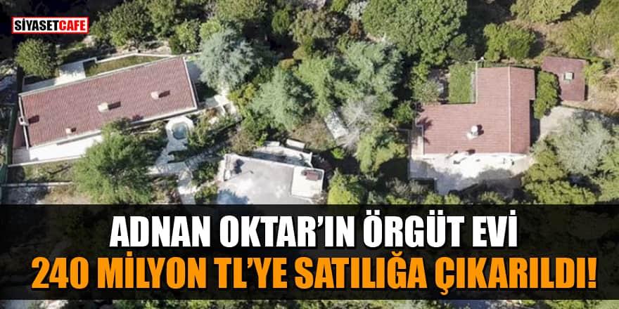 Adnan Oktar'ın örgüt evi 240 milyon TL'ye satılığa çıkarıldı!