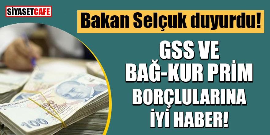Bakan Selçuk duyurdu: GSS ve Bağ-Kur prim borçlularına iyi haber