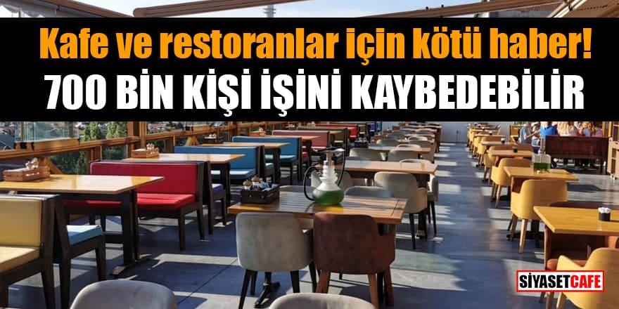 Kafe ve restoranlar için kötü haber! 700 bin kişi işini kaybedebilir