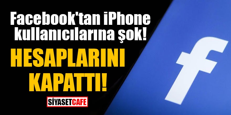 Facebook'tan iPhone kullanıcılarına şok! Hesaplarını kapatma kararı aldı