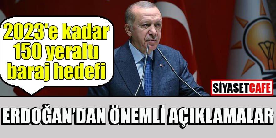 Erdoğan: 2023'e kadar 150 yeraltı barajını yapmayı hedefliyoruz