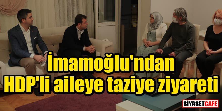 İmamoğlu'ndan HDP'li aileye taziye ziyareti