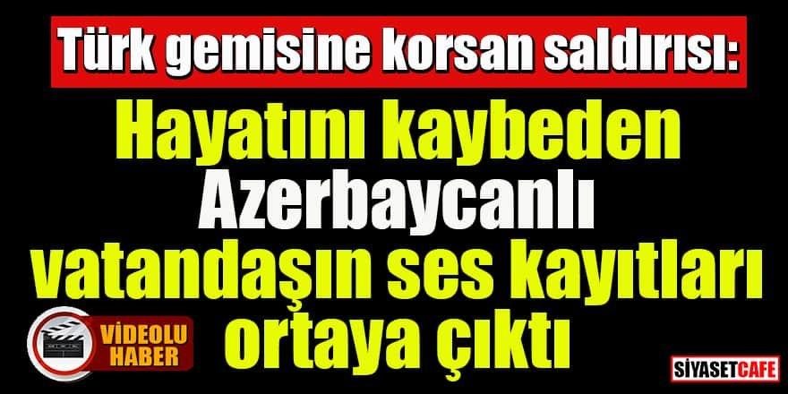 Türk gemisine saldırı: 1 Azerbaycanlı vatandaş hayatını kaybetti
