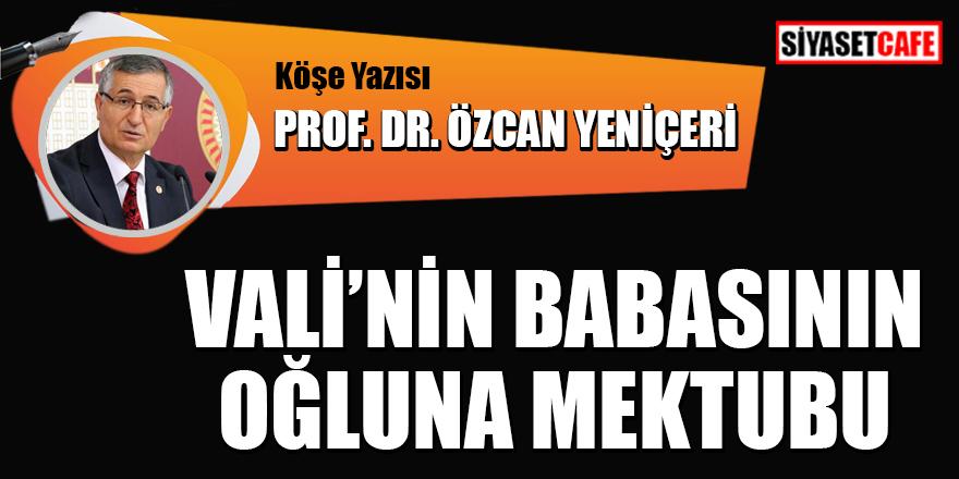 Prof. Dr. Özcan Yeniçeri yazdı: Vali'nin babasının oğluna mektubu