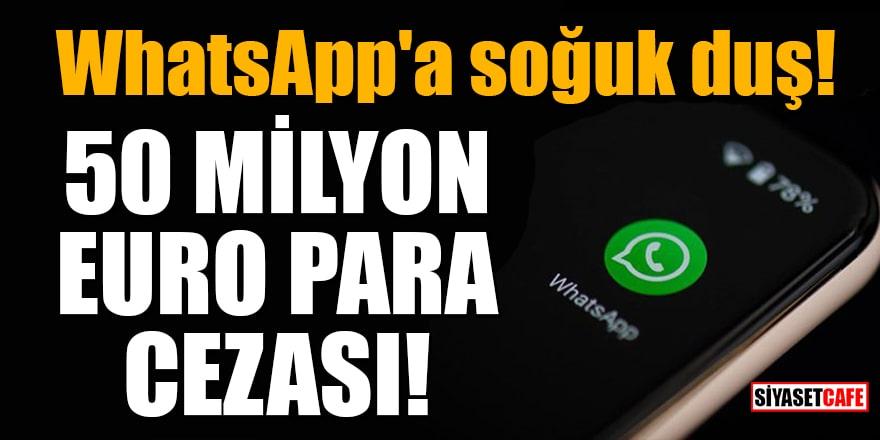 WhatsApp'a soğuk duş! 50 milyon Euro para cezasına çarptırılabilir