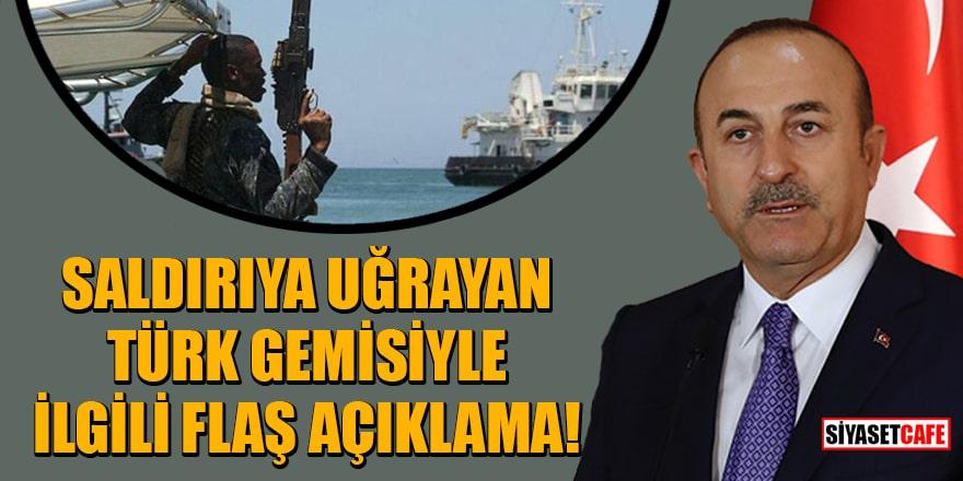 Bakan Çavuşoğlu'ndan saldırıya uğrayan Türk gemisiyle ilgili flaş açıklama!