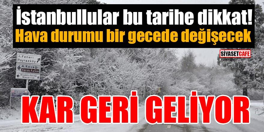 İstanbullular bu tarihe dikkat! Hava durumu bir gecede değişecek: Kar geri geliyor