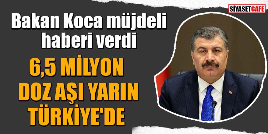 Bakan Koca müjdeli haberi verdi: 6,5 Milyon doz aşı yarın Türkiye'de