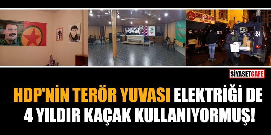 HDP'nin terör yuvası elektriği de 4 yıldır kaçak kullanıyormuş!