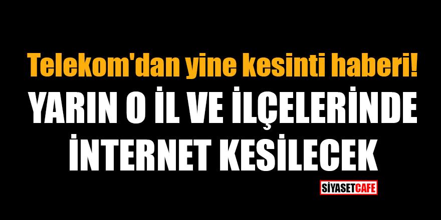 Türk Telekom'dan yine kesinti haberi! Yarın O il ve İlçelerinde internet kesilecek